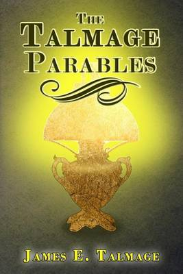The Talmage Parables by James E Talmage