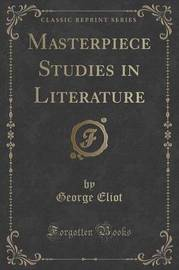 Masterpiece Studies in Literature (Classic Reprint) by George Eliot