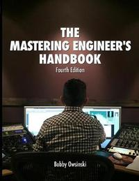 The Mastering Engineer's Handbook 4th Edition by Bobby Owsinski