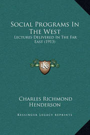 Social Programs in the West: Lectures Delivered in the Far East (1913) by Charles Richmond Henderson