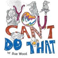 You Can't Do That! by Sue Wood