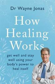 How Healing Works by Dr. Wayne Jonas