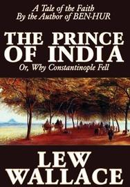 The Prince of India by Lew Wallace, Fiction, Literary, Historical by Lew Wallace