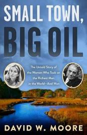 Small Town, Big Oil by David W Moore