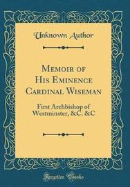 Memoir of His Eminence Cardinal Wiseman by Unknown Author