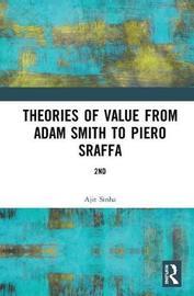 Theories of Value from Adam Smith to Piero Sraffa by Ajit Sinha