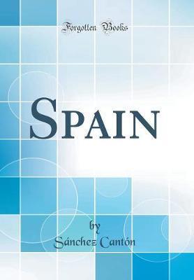 Spain (Classic Reprint) by Sanchez Canton