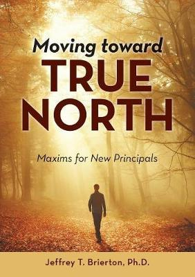 Moving toward True North by Jeffrey T Brierton