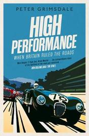 High Performance: When Britain Ruled the Roads by Peter Grimsdale