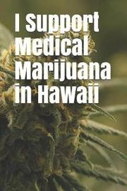 I Support Medical Marijuana in Hawaii by Anthony R Carver