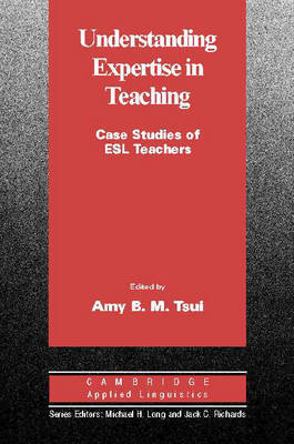 Understanding Expertise in Teaching: Case Studies of Second Language Teachers by Amy B.M. Tsui image