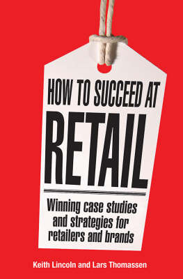 How to Succeed at Retail: Winning Case Studies and Strategies for Retailers and Brands by Keith Lincoln image