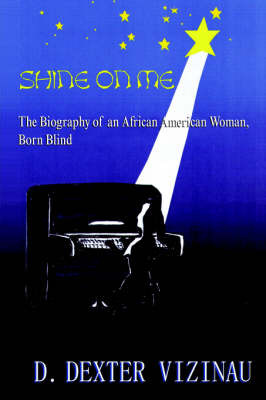 Shine on Me: The Biography of an African American Woman, Born Blind by D. Dexter Vizinau image