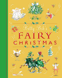 Betty Bib's Fairy Christmas: All the Magic of the Fairy Festive Season by Betty Bib image