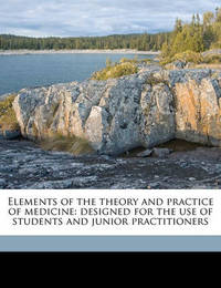 Elements of the Theory and Practice of Medicine: Designed for the Use of Students and Junior Practitioners Volume V.1 by George Gregory