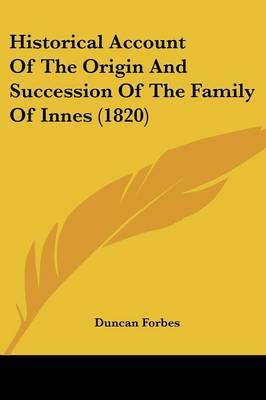 Historical Account Of The Origin And Succession Of The Family Of Innes (1820) by Duncan Forbes image