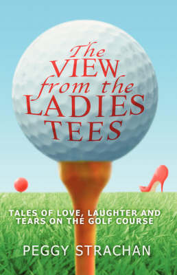 The View from the Ladies Tees by Peggy Strachan