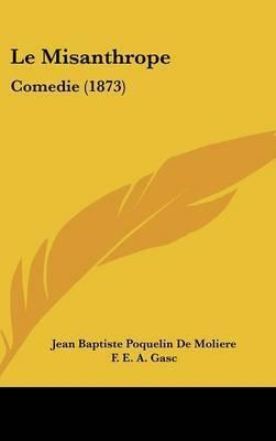 Le Misanthrope: Comedie (1873) by Jean Baptiste Poquelin de Moliere