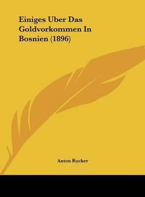 Einiges Uber Das Goldvorkommen in Bosnien (1896) by Anton Rucker