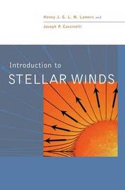 Introduction to Stellar Winds by Henny J.G.L.M. Lamers