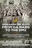 Spreading Ink Blots from da Nang to the DMZ: The Origins and Implementation of US Marine Corps Counterinsurgency Strategy in Vietnam, March 1965 to November 1968 by David Strachan-Morris