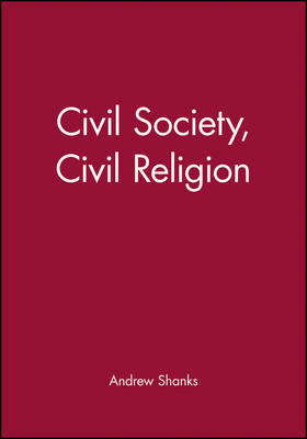 Civil Society, Civil Religion by Andrew Shanks