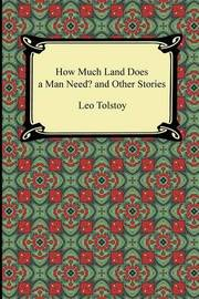 leo tolstoys life and times in how much land does a man need