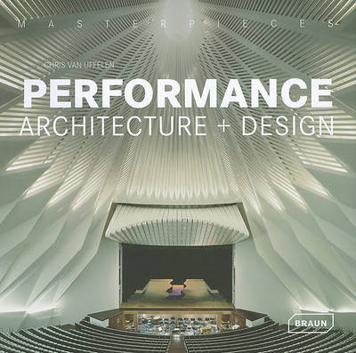 Masterpieces: Performance Architecture + Design by Chris van Uffelen