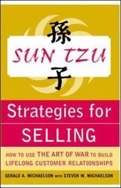 Sun Tzu Strategies for Selling: How to Use The Art of War to Build Lifelong Customer Relationships by Gerald A. Michaelson