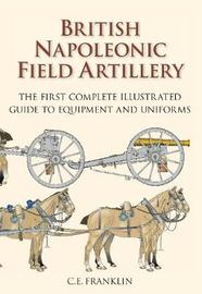 British Napoleonic Field Artillery by Carl Franklin