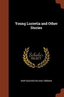 Young Lucretia and Other Stories by Mary Eleanor Wilkins Freeman image