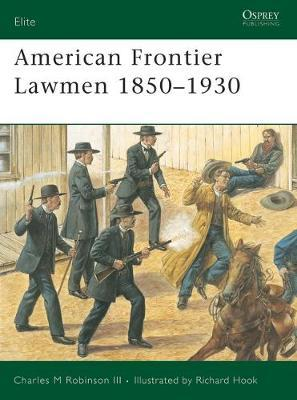 American Frontier Lawmen 1850 -1930 by Charles M Robinson