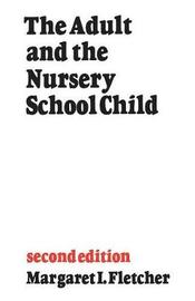 The Adult and the Nursery School Child by Margaret I. Fletcher image