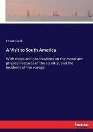 A Visit to South America by Edwin Clark
