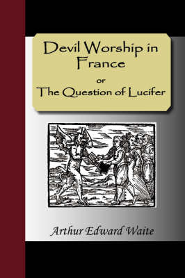Devil Worship in France or The Question of Lucifer by Arthur Edward Waite image