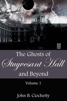 The Ghosts of Stuyvesant Hall and Beyond by John B. Ciochetty image