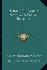 Homes of Family Names in Great Britain by Henry Brougham Guppy