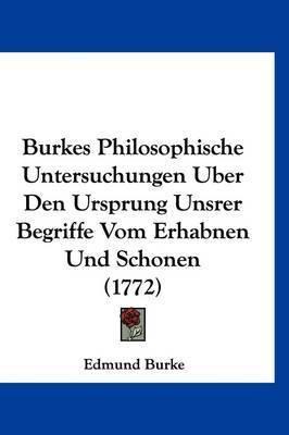 Burkes Philosophische Untersuchungen Uber Den Ursprung Unsrer Begriffe Vom Erhabnen Und Schonen (1772) by Edmund Burke