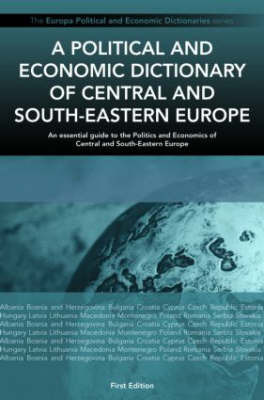 A Political and Economic Dictionary of Central and South-Eastern Europe by CIRCA Research and Reference Information
