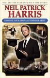 Neil Patrick Harris: Choose Your Own Autobiography by Neil Patrick Harris