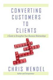 Converting Customers to Clients by Chris Wendel