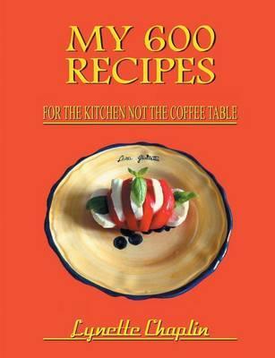 My 600 Recipes by Lynette Chaplin