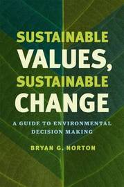 Sustainable Values, Sustainable Change by Bryan G Norton