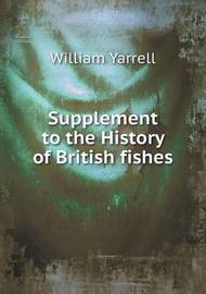 Supplement to the History of British Fishes by William Yarrell