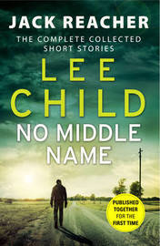No Middle Name: Jack Reacher Story Collection by Lee Child