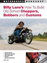 Billy Lane's How to Build Old School Choppers, Bobbers and Customs by Billy Lane