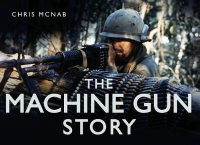 The Machine Gun Story by Chris McNab