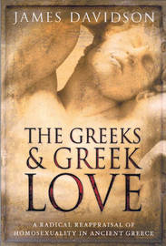 The Greeks And Greek Love by James Davidson image