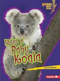 Meet a Baby Koala by Jon Fishman