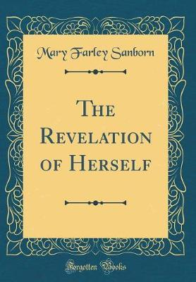 The Revelation of Herself (Classic Reprint) by Mary Farley Sanborn